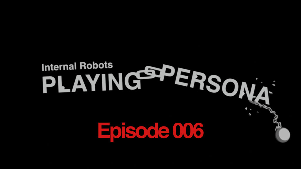 Playing Persona: Episode 006