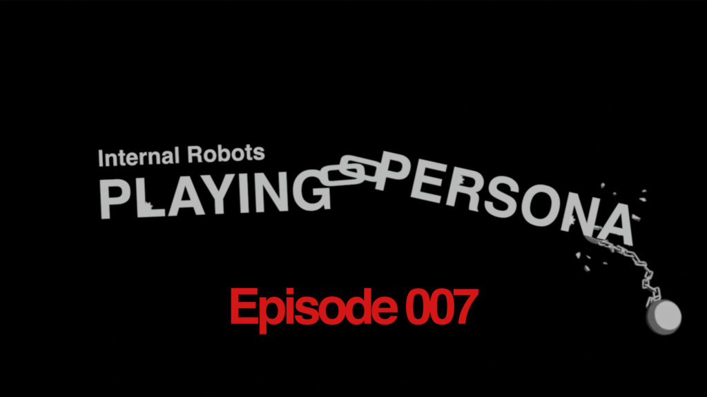 Playing Persona: Episode 007