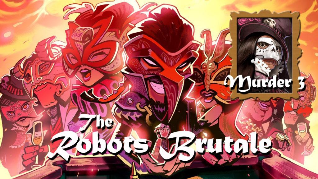 The Robots Brutale: Murder Three