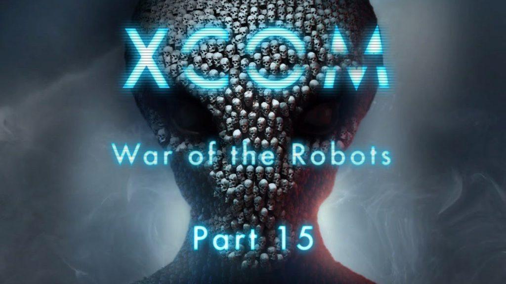 XCOM: War of the Robots - Part 15
