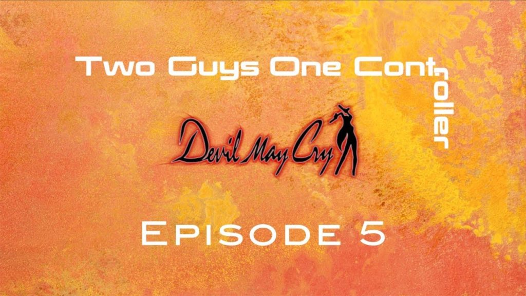Two Guys One Cont: Devil May Cry – Episode 5