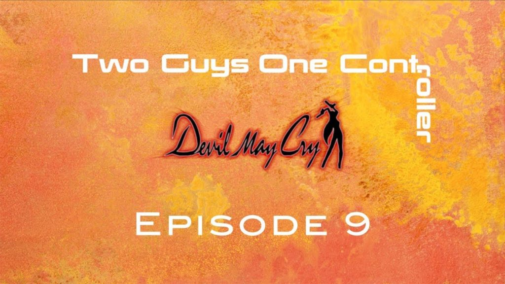 Two Guys One Cont: Devil May Cry – Episode 9